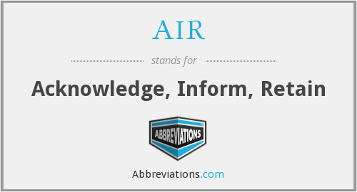 AIR - Acknowledge, Inform, Retain