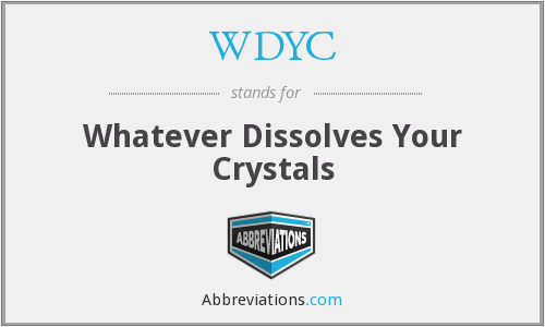WDYC - Whatever Dissolves Your Crystals