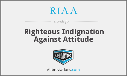 RIAA - Righteous Indignation Against Attitude