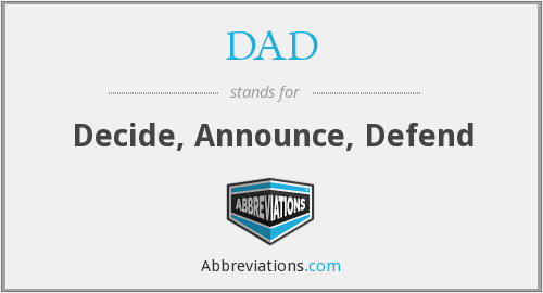 DAD - Decide, Announce, Defend