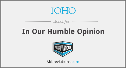 IOHO - In Our Humble Opinion