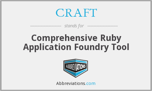 CRAFT - Comprehensive Ruby Application Foundry Tool