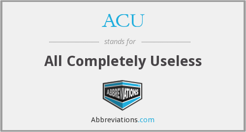 ACU - All Completely Useless