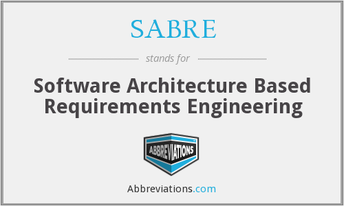 SABRE - Software Architecture Based Requirements Engineering