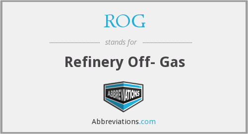 ROG - Refinery Off- Gas