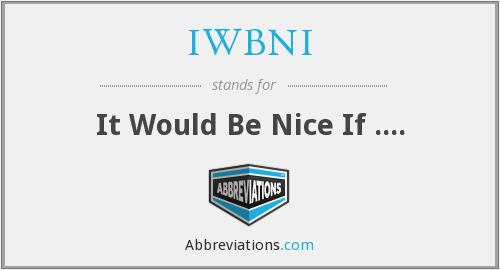 What does IWBNI stand for?