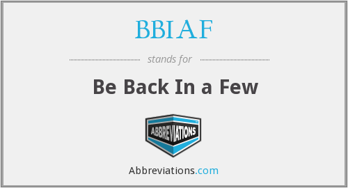 BBIAF - Be Back In a Few