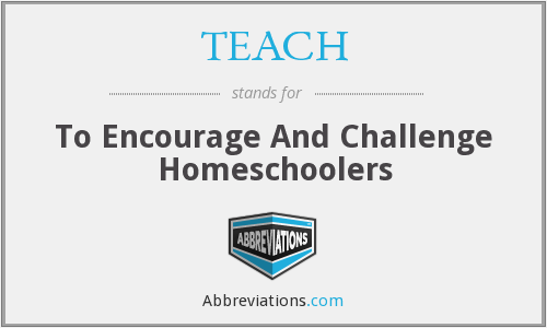 TEACH - To Encourage And Challenge Homeschoolers