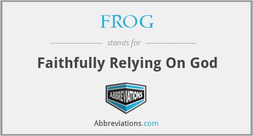 FROG - Faithfully Relying On God