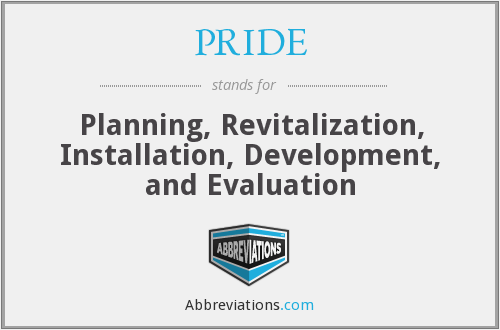 PRIDE - Planning, Revitalization, Installation, Development, and Evaluation