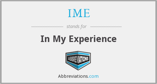 IME - In My Experience