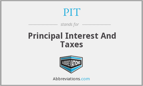 PIT - Principal Interest And Taxes