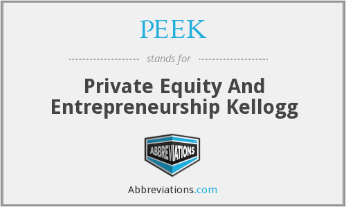 PEEK - Private Equity And Entrepreneurship Kellogg