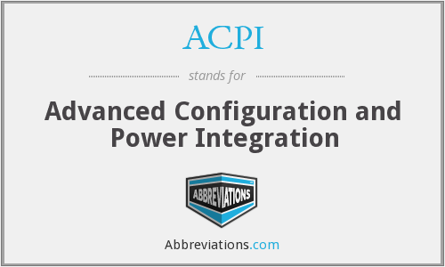 ACPI - Advanced Configuration and Power Integration