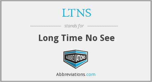 LTNS - Long Time No See