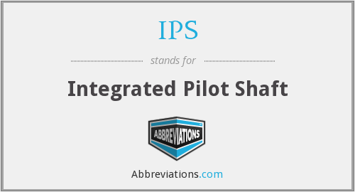IPS - Integrated Pilot Shaft