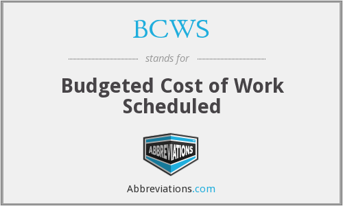 BCWS - Budgeted Cost of Work Scheduled