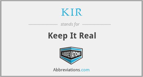 KIR - Keep It Real