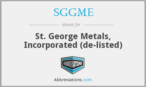 SGGME - St. George Metals, Incorporated  (de-listed)