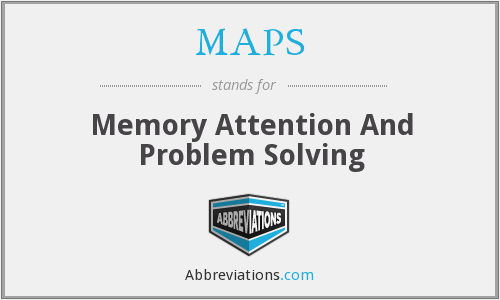 MAPS - Memory Attention And Problem Solving