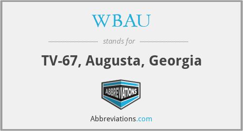 WBAU - TV-67, Augusta, Georgia