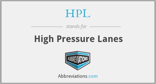 HPL - High Pressure Lanes