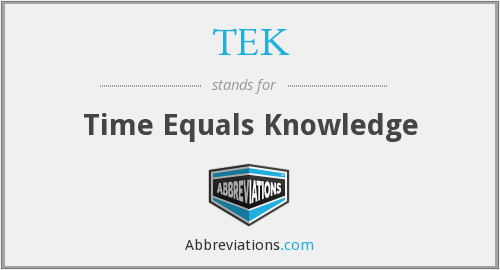 TEK - Time Equals Knowledge