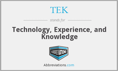 TEK - Technology, Experience, and Knowledge