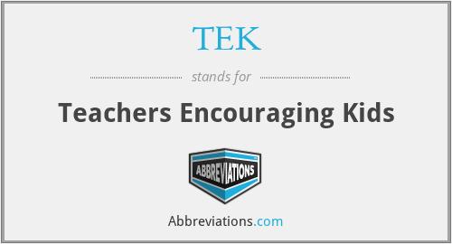TEK - Teachers Encouraging Kids
