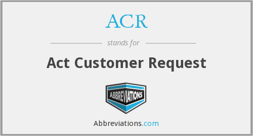 ACR - Act Customer Request