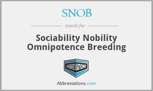 SNOB - Sociability Nobility Omnipotence Breeding