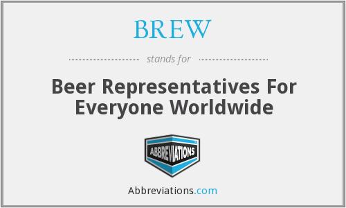 BREW - Beer Representatives For Everyone Worldwide