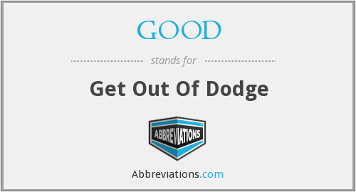 GOOD - Get Out Of Dodge