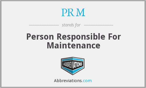 PRM - Person Responsible For Maintenance