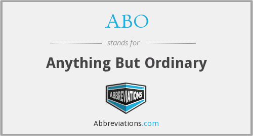 ABO - Anything But Ordinary