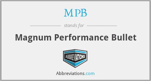 MPB - Magnum Performance Bullet