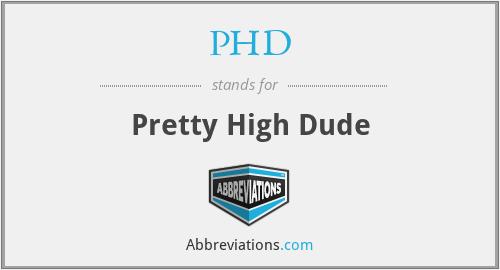 PHD - Pretty High Dude
