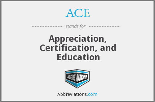 ACE - Appreciation, Certification, and Education