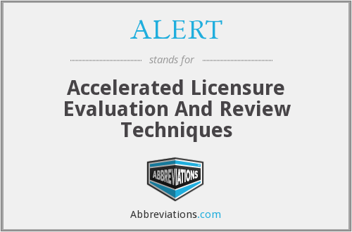 ALERT - Accelerated Licensure Evaluation And Review Techniques