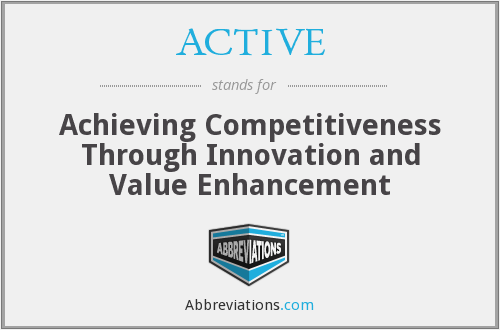 ACTIVE - Achieving Competitiveness Through Innovation and Value Enhancement