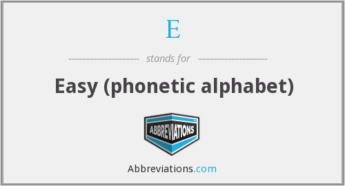 E - Easy (phonetic alphabet)
