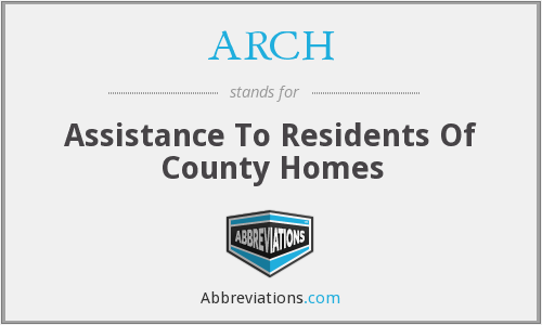 ARCH - Assistance To Residents Of County Homes