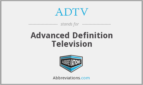 ADTV - Advanced Definition Television