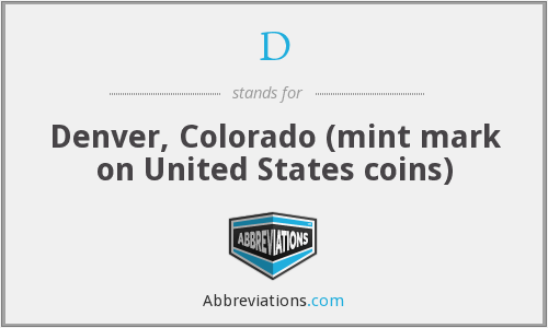 D - Denver, Colorado (mint mark on United States coins)