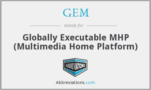 GEM - Globally Executable MHP (Multimedia Home Platform)