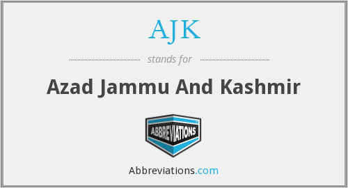 AJK - Azad Jammu And Kashmir