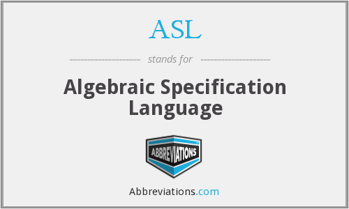 ASL - Algebraic Specification Language