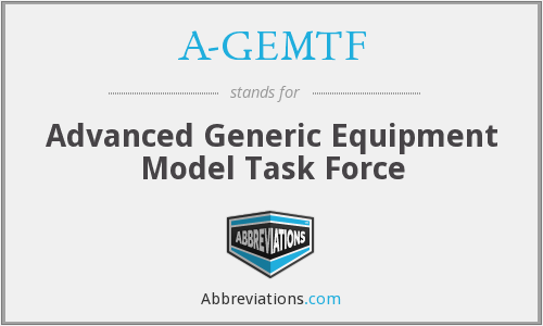 A-GEMTF - Advanced Generic Equipment Model Task Force