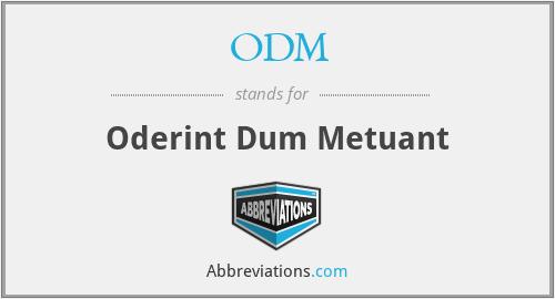 ODM - Oderint Dum Metuant