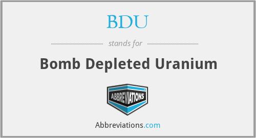 BDU - Bomb Depleted Uranium